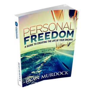 How To Create The Life Of Your Dreams - Personal Freedom